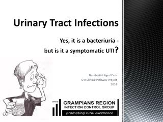 Urinary Tract Infections Y es, it is a bacteriuria - but is it a symptomatic UTI ?