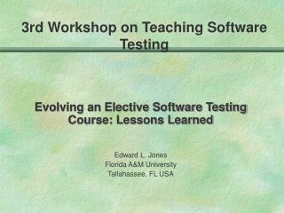Evolving an Elective Software Testing Course: Lessons Learned Edward L. Jones