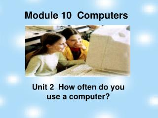 Module 10  Computers