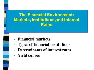 Financial markets Types of financial institutions Determinants of interest rates Yield curves