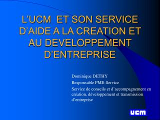 L'UCM  ET SON SERVICE D'AIDE A LA CREATION ET AU DEVELOPPEMENT D'ENTREPRISE