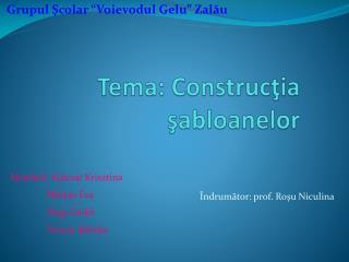 Tema: Construcţia şabloanelor