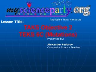 TAKS Objective 2  TEKS 6C (Mutations)