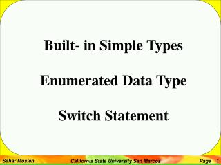 Built- in Simple Types Enumerated Data Type Switch Statement