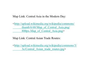 Map Link: Central Asia in the Modern Day : < upload.wikimedia/wikipedia/commons/