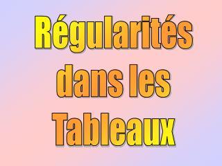 Régularités dans les Tableaux