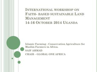 International workshop on Faith- based sustainable Land Management 14-16 October 2014 Uganda