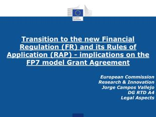 European Commission Research & Innovation Jorge Campos Vallejo DG RTD A4 Legal Aspects