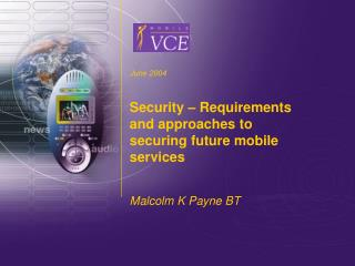 June 2004 Security � Requirements and approaches to securing future mobile services