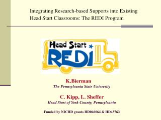 K.Bierman  The Pennsylvania State University  C. Kipp, L. Sheffer Head Start of York County, Pennsylvania   Funded by NI
