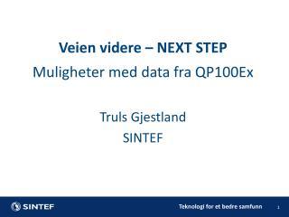 Muligheter med data fra QP100Ex Truls Gjestland SINTEF