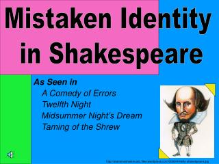 As Seen in A Comedy of Errors Twelfth Night Midsummer Night�s Dream Taming of the Shrew