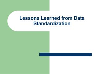 Lessons Learned from Data Standardization