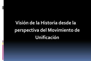 Visión de la Historia desde la perspectiva del Movimiento de Unificación
