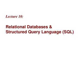 Lecture 10: Relational Databases &  Structured Query Language (SQL)