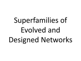 Superfamilies of Evolved and Designed Networks