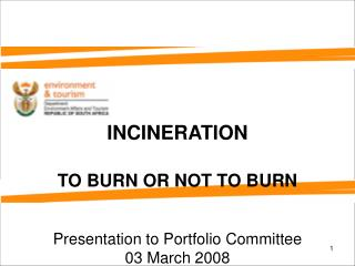 INCINERATION TO BURN OR NOT TO BURN Presentation to Portfolio Committee 03 March 2008