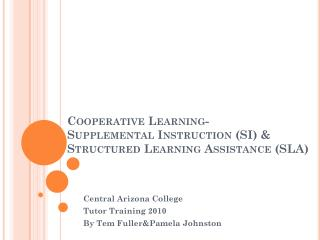 Cooperative Learning- Supplemental Instruction (SI) & Structured Learning Assistance (SLA)