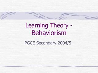 Learning Theory -  Behaviorism