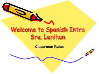 Welcome to Spanish Intro Sra. Lenihan