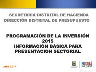 PROGRAMACIÓN DE LA  INVERSIÓN   2015 INFORMACIÓN BÁSICA PARA PRESENTACION SECTORIAL