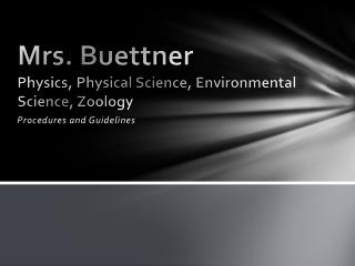 Mrs. Buettner Physics, Physical Science, Environmental Science, Zoology