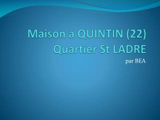 Maison à QUINTIN (22) Quartier St LADRE