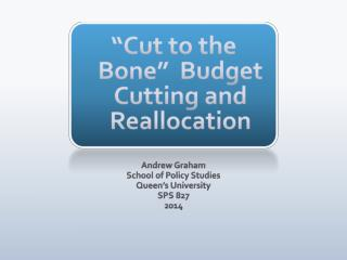 """Cut to  the Bone""  Budget Cutting and Reallocation"