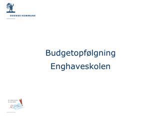 Budgetopf�lgning Enghaveskolen