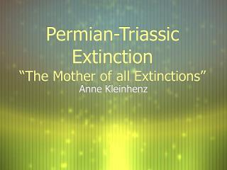 Permian-Triassic Extinction  The Mother of all Extinctions