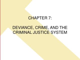 CHAPTER 7:    DEVIANCE, CRIME, AND THE CRIMINAL JUSTICE SYSTEM