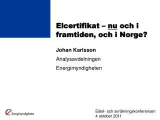 Elcertifikat –  nu  och i framtiden, och i Norge?