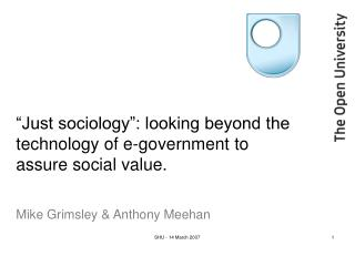 """Just sociology"": looking beyond the technology of e-government to assure social value."