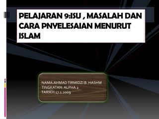 PELAJARAN 9:ISU , MASALAH DAN CARA PNYELESAIAN MENURUT ISLAM