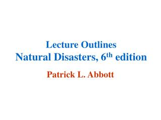 Lecture Outlines Natural Disasters, 6 th  edition