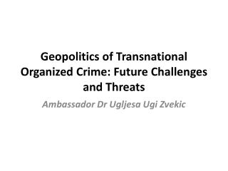 Geopolitics of Transnational Organized Crime: Future Challenges and Threats