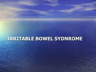 IRRITABLE BOWEL SYDNROME