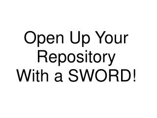 Open Up Your Repository With a SWORD!