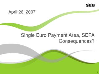Single Euro Payment Area, SEPA Consequences?