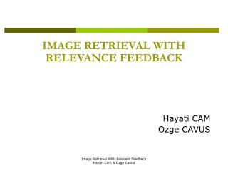 IMAGE RETRIEVAL WITH RELEVANCE FEEDBACK Hayati CAM Ozge CAVUS