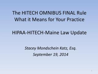 The HITECH OMNIBUS FINAL Rule What it Means for Your Practice HIPAA-HITECH-Maine Law Update