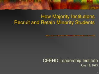 How Majority Institutions  Recruit and Retain Minority Students