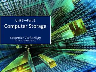 Unit 3—Part B Computer Storage Computer Technology (S1  Obj  2-3 and S3  Obj  1-1)