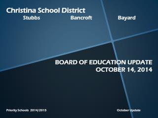 Christina School District  Stubbs		Bancroft		Bayard BOARD OF EDUCATION UPDATE OCTOBER 14, 2014