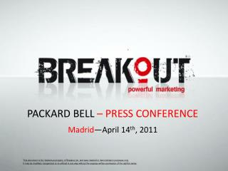 PACKARD BELL  – PRESS CONFERENCE Madrid —April 14 th , 2011