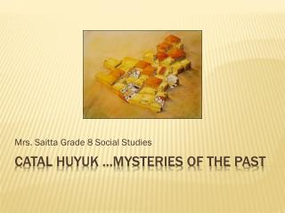 Catal Huyuk �Mysteries of the Past