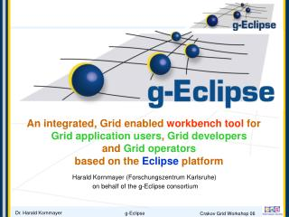 Harald Kornmayer (Forschungszentrum Karlsruhe)  on behalf of the g-Eclipse consortium