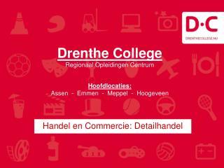 Drenthe College Regionaal Opleidingen Centrum Hoofdlocaties: