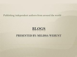 Blogs Presented by: Melissa WEhunt