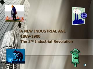 A NEW INDUSTRIAL AGE 1869-1900 The 2 nd  Industrial Revolution